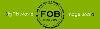 FOB 巨乳動画と画像掲示板